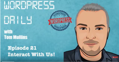 WordPress Daily 21 - Interact with Us!